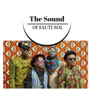 The Sound Of Sauti Sol