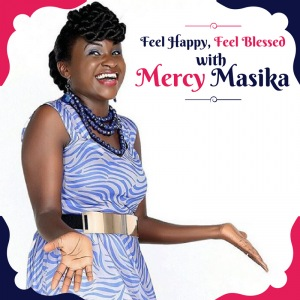 Feel Happy, Feel Blessed with Mercy Masika