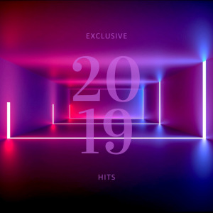 EXCLUSIVE 2019 HITS