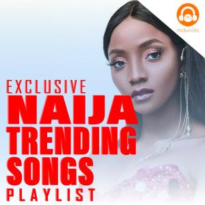 Trending Naija Songs 2021 Download MP3