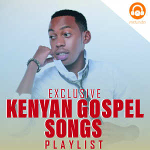 Kenyan Gospel Songs MP3 Download