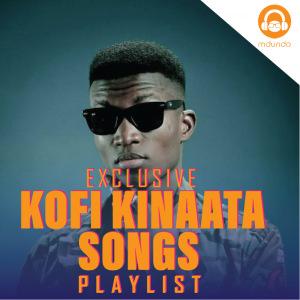 Kofi Kinaata Songs