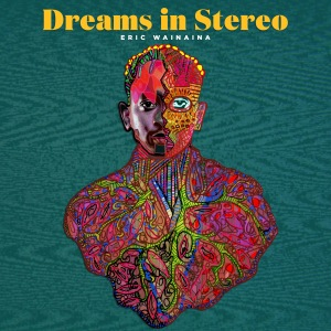 Dreams In Stereo - Eric Wainaina
